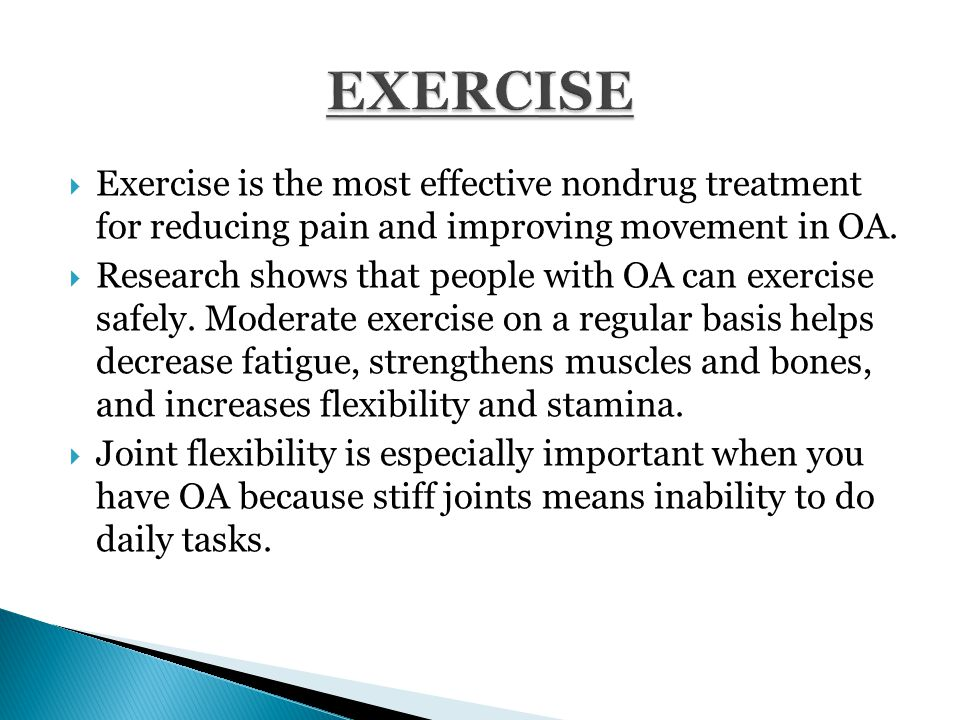  Exercise is the most effective nondrug treatment for reducing pain and improving movement in OA.