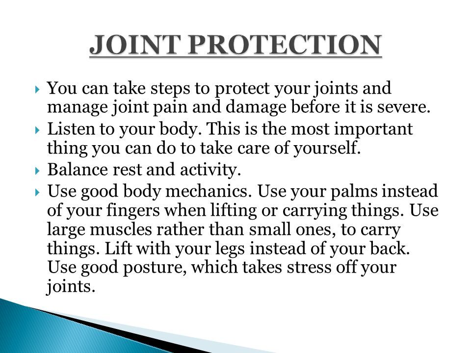  You can take steps to protect your joints and manage joint pain and damage before it is severe.