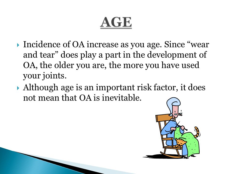  Incidence of OA increase as you age.