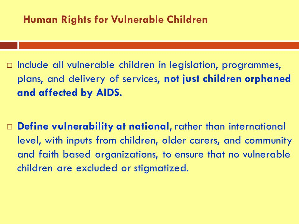  Include all vulnerable children in legislation, programmes, plans, and delivery of services, not just children orphaned and affected by AIDS.