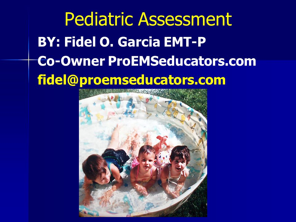 Pediatric Assessment BY: Fidel O.