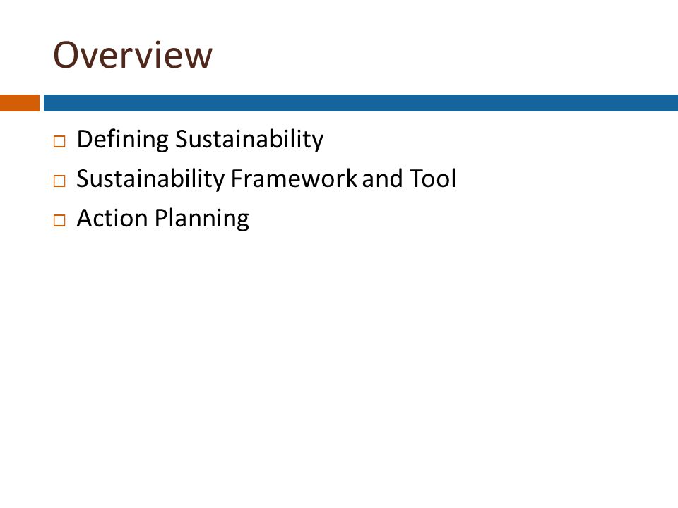 Overview  Defining Sustainability  Sustainability Framework and Tool  Action Planning