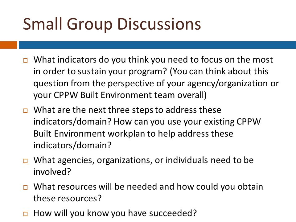 Small Group Discussions  What indicators do you think you need to focus on the most in order to sustain your program.