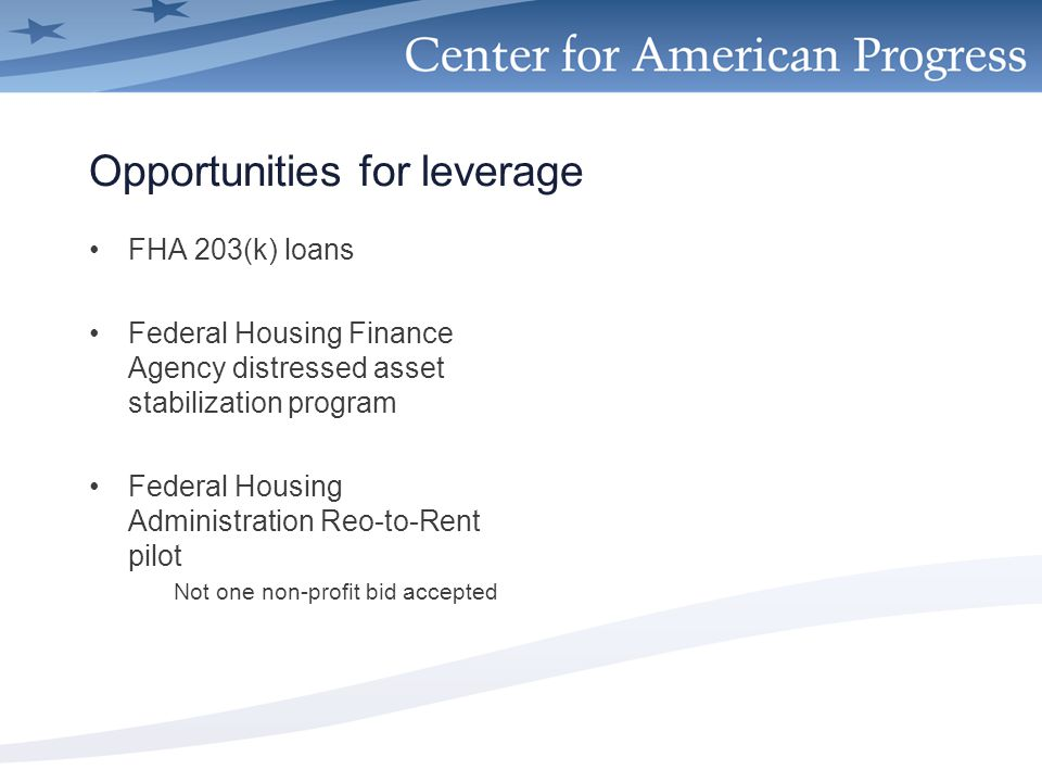 Opportunities for leverage FHA 203(k) loans Federal Housing Finance Agency distressed asset stabilization program Federal Housing Administration Reo-to-Rent pilot Not one non-profit bid accepted