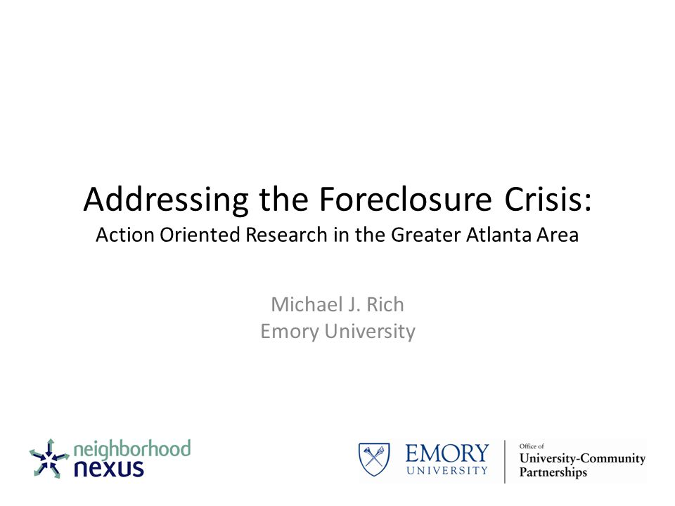 Addressing the Foreclosure Crisis: Action Oriented Research in the Greater Atlanta Area Michael J.