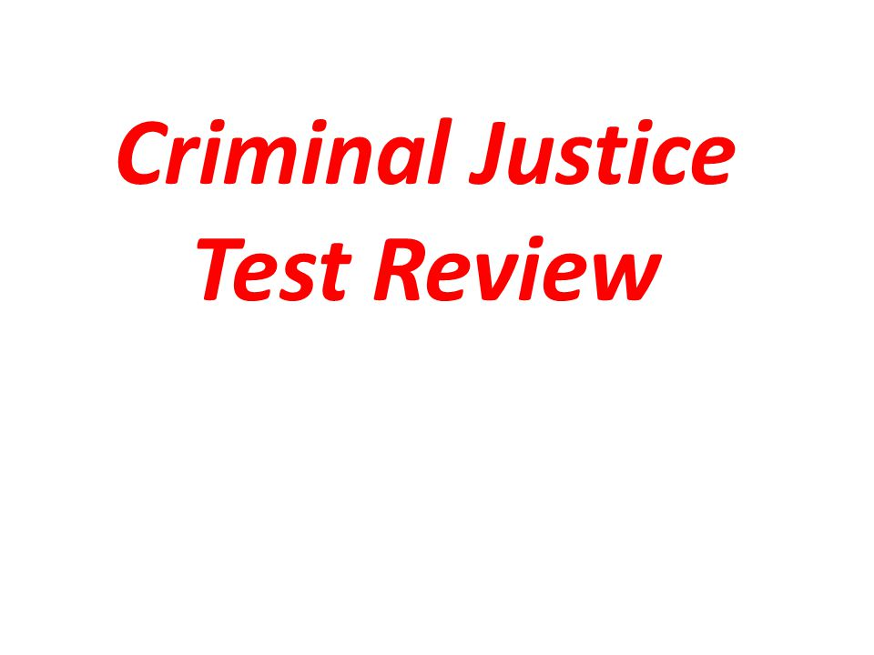 Criminal Justice Test Review