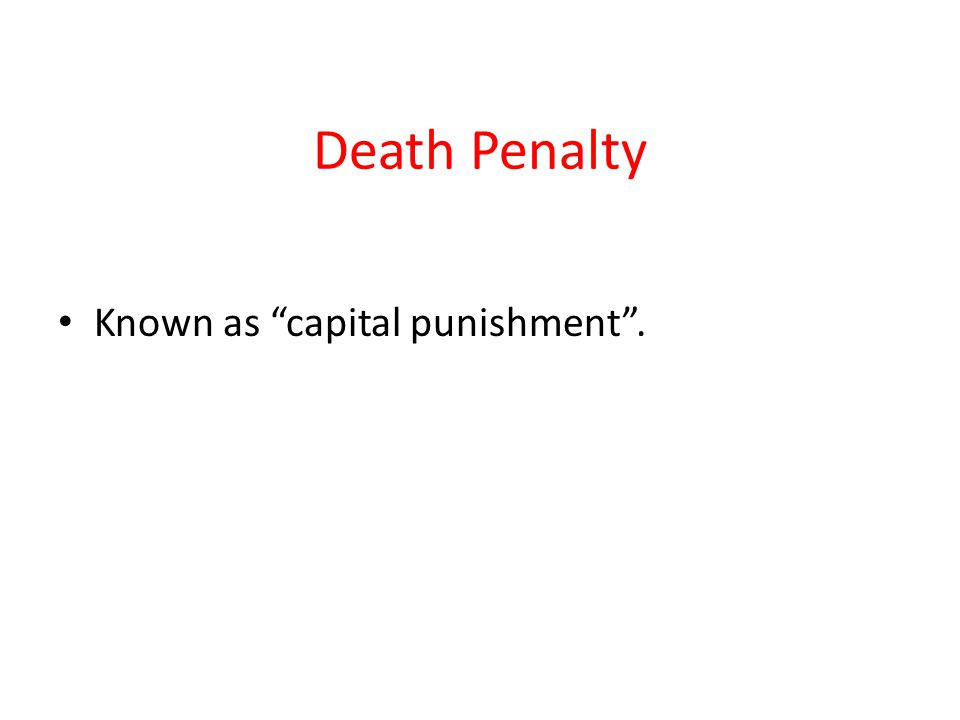 Death Penalty Known as capital punishment .