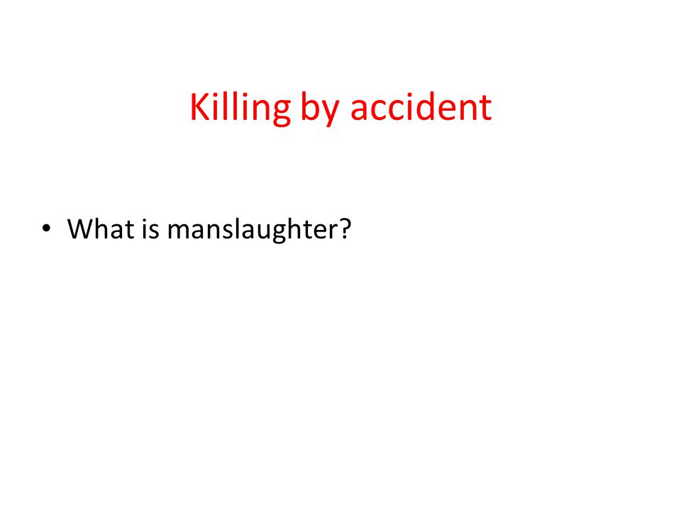 Killing by accident What is manslaughter