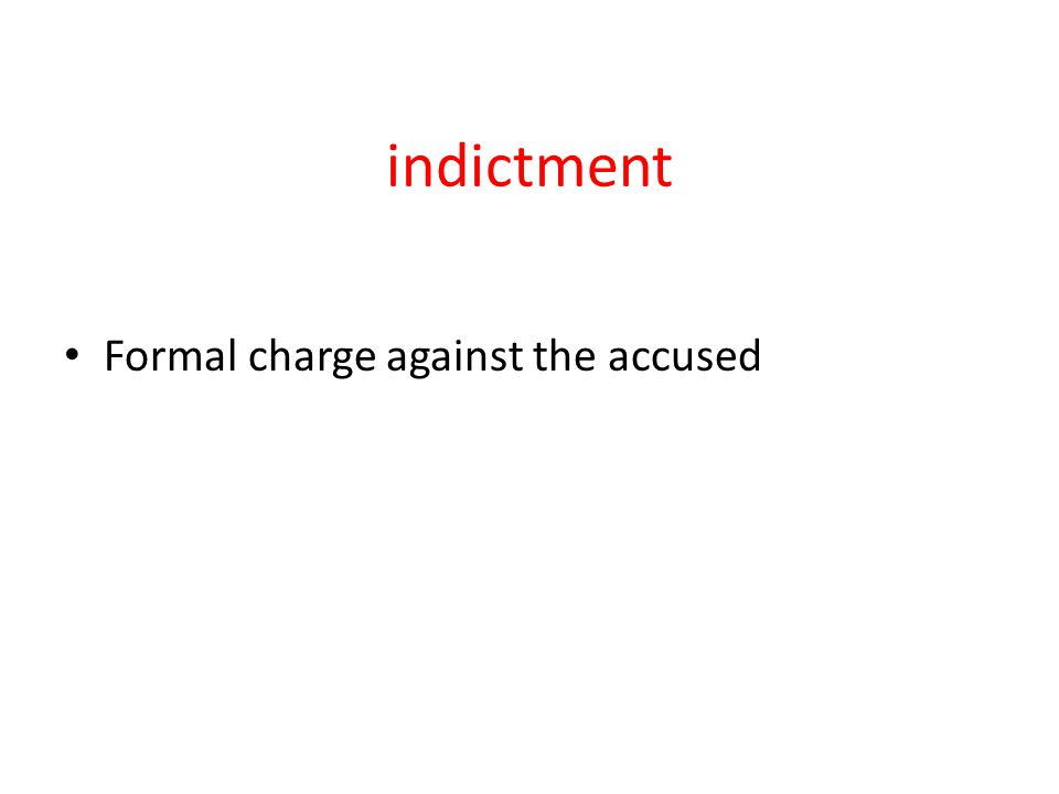 indictment Formal charge against the accused
