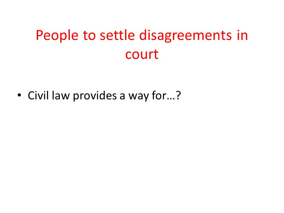 People to settle disagreements in court Civil law provides a way for…