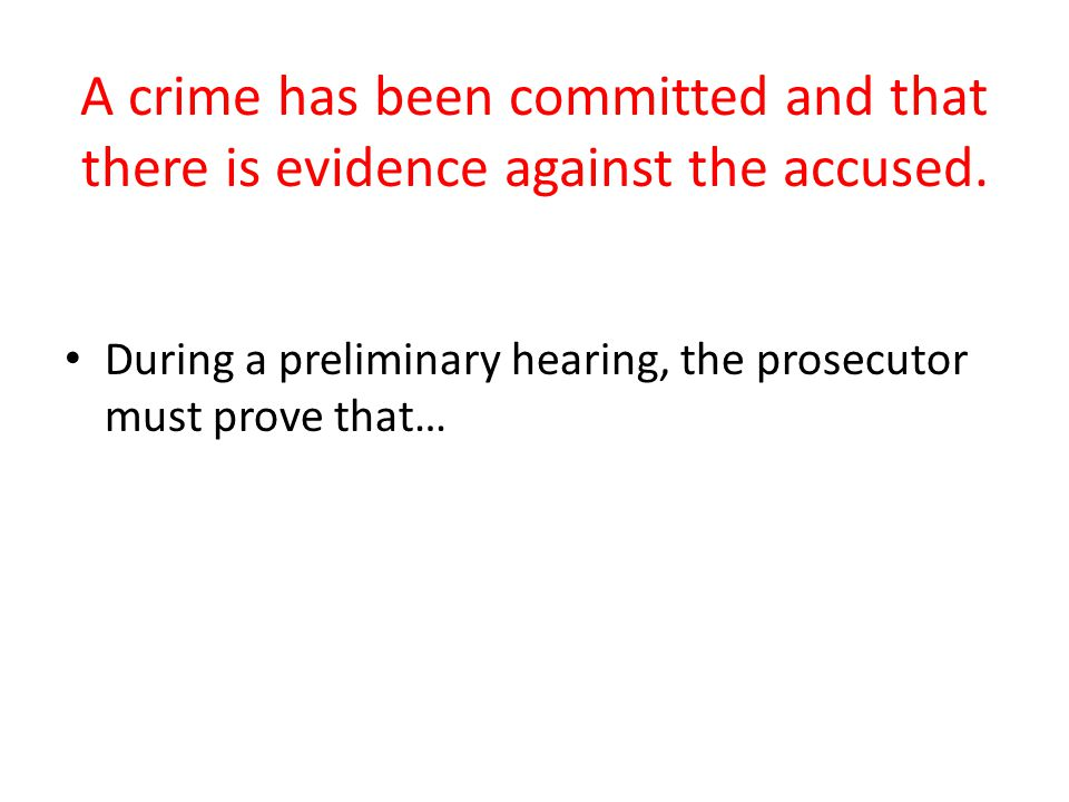 A crime has been committed and that there is evidence against the accused.