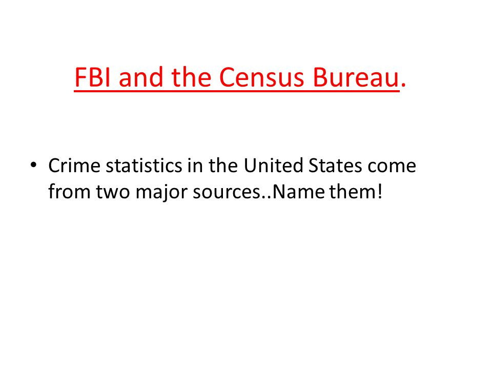 FBI and the Census Bureau.