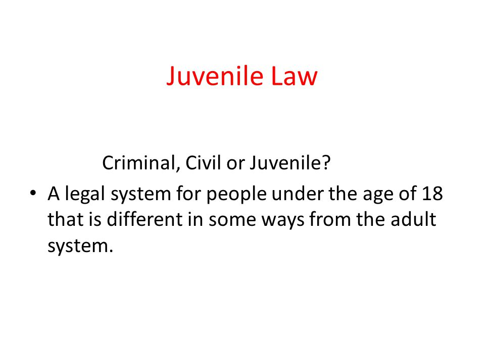 Juvenile Law Criminal, Civil or Juvenile.
