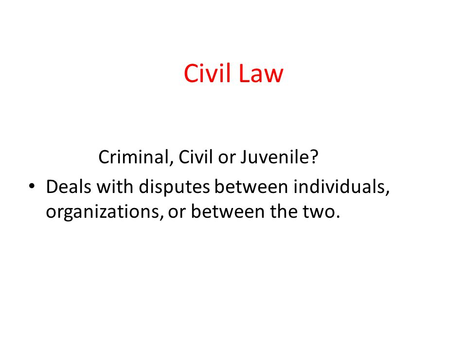 Civil Law Criminal, Civil or Juvenile.