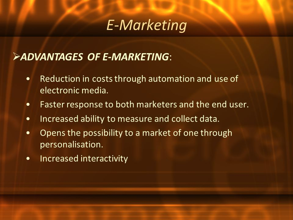 E-Marketing Reduction in costs through automation and use of electronic media.