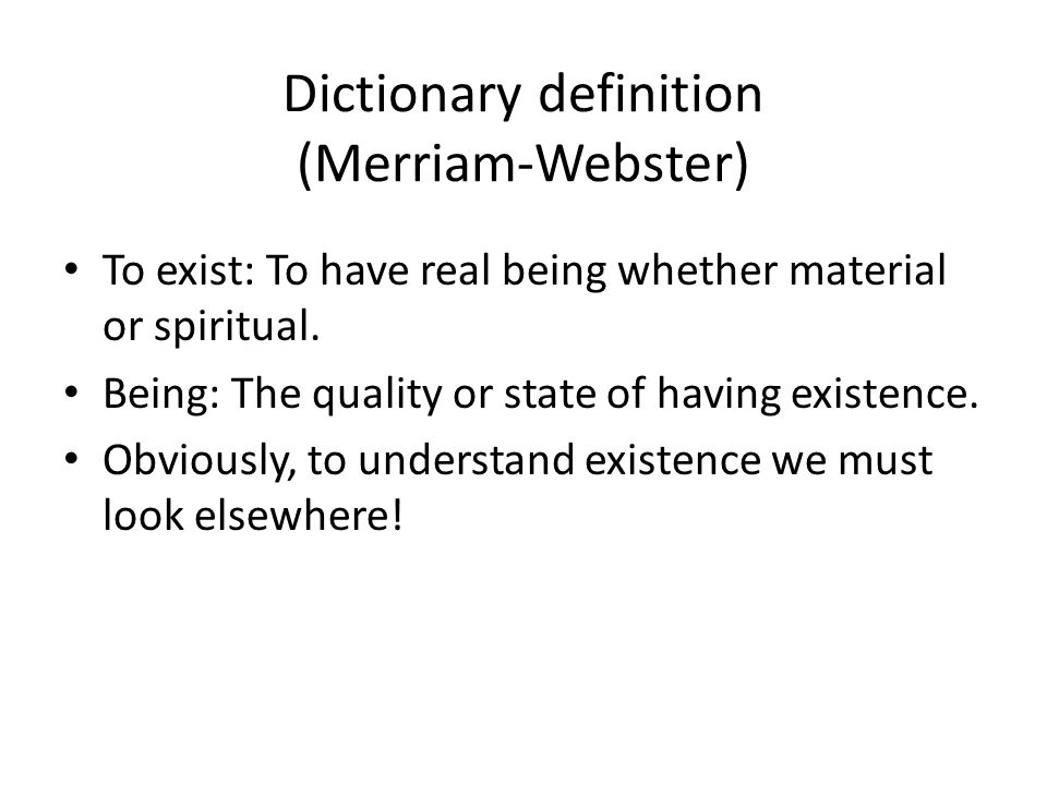 Dictionary Definition (Merriam Webster) To Exist: To Have Real Being  Whether Material
