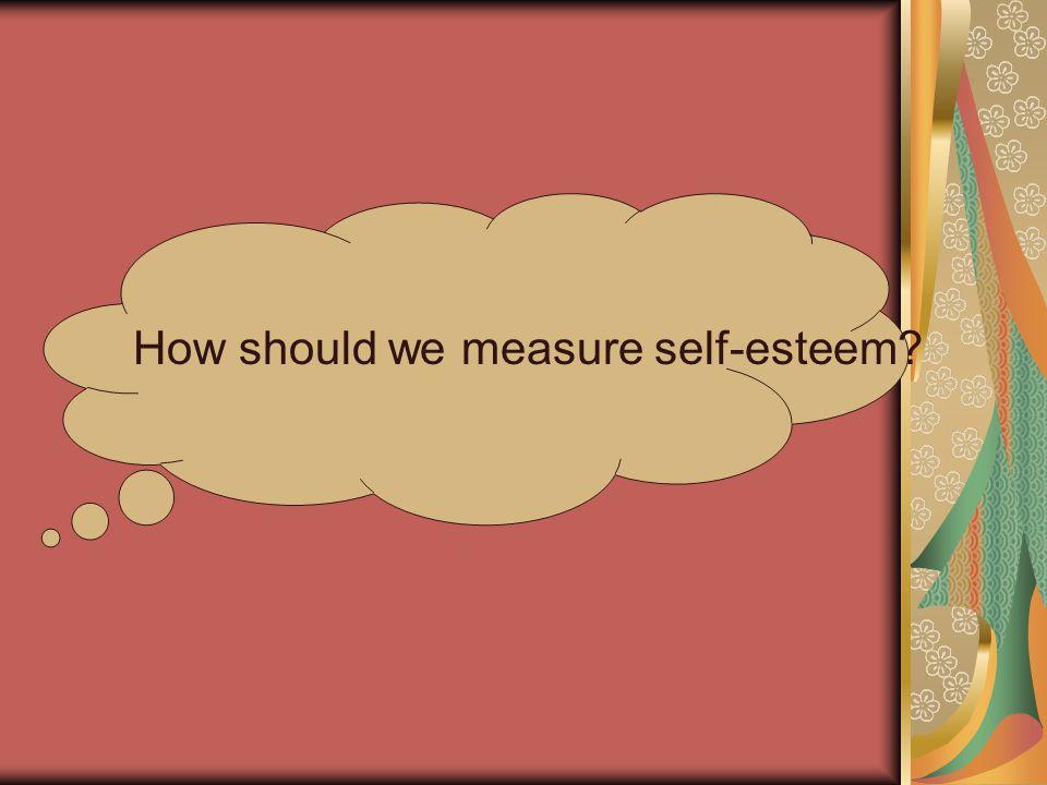 How should we measure self-esteem?