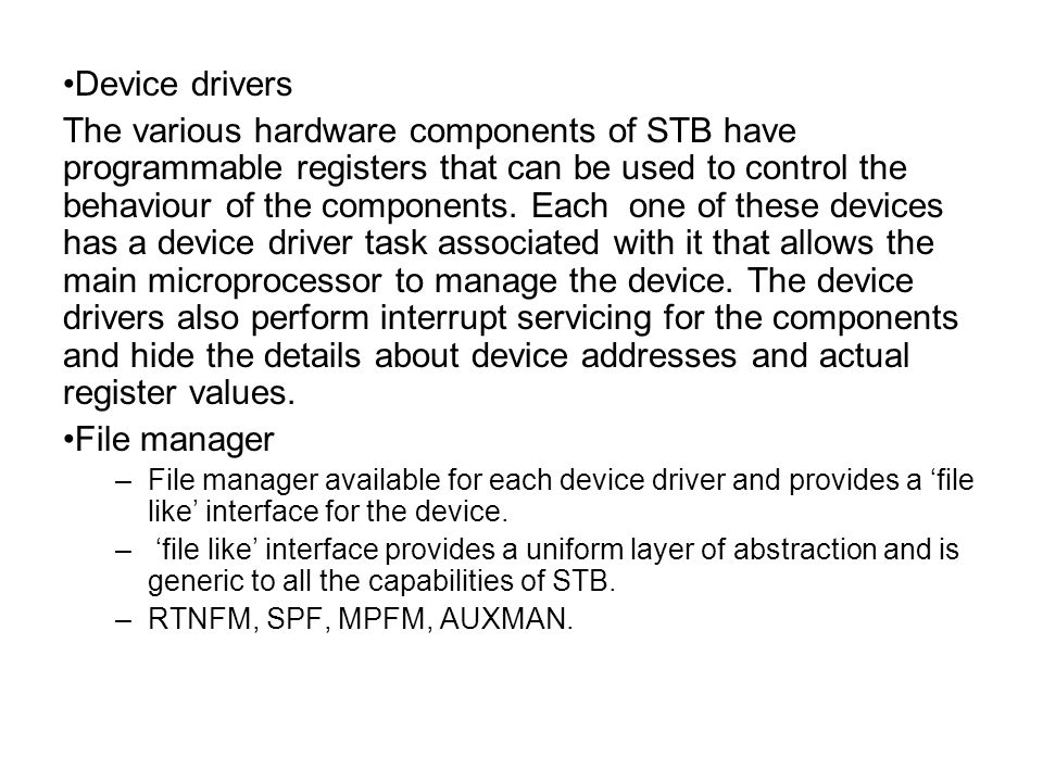 Device drivers The various hardware components of STB have programmable registers that can be used to control the behaviour of the components.