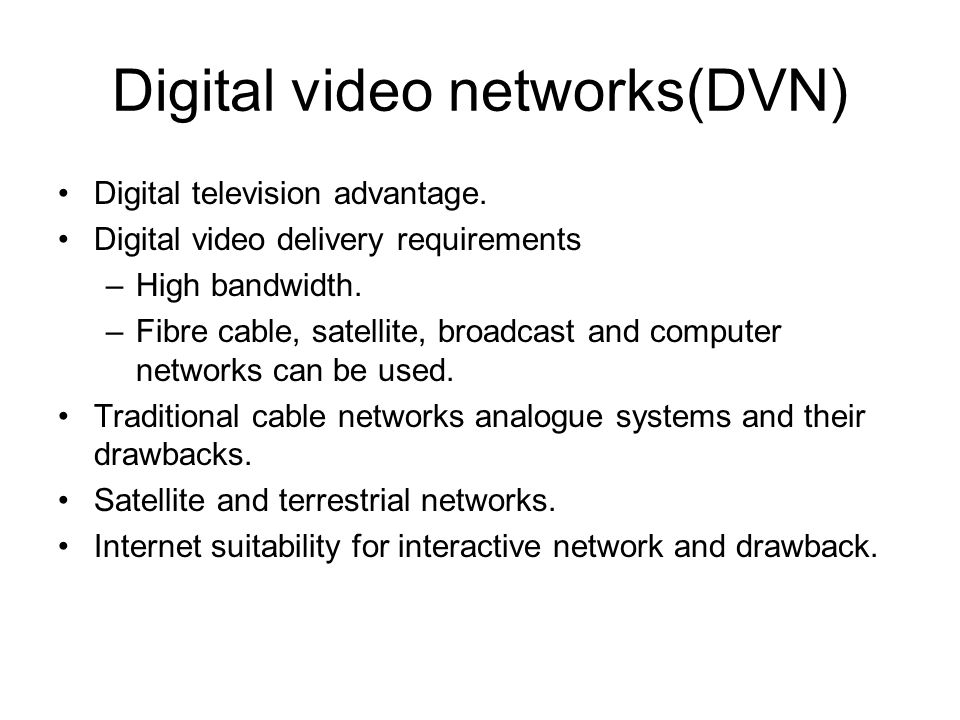 Digital video networks(DVN) Digital television advantage.