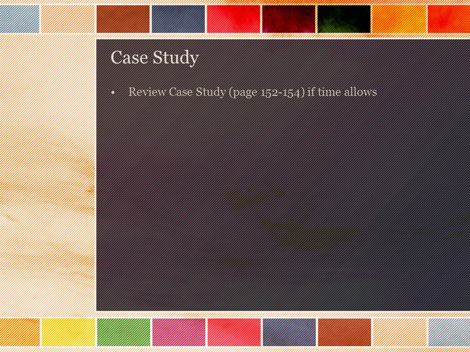 Case Study Review Case Study (page ) if time allows