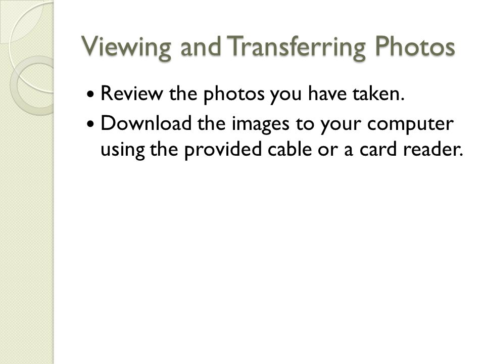 Viewing and Transferring Photos Review the photos you have taken.