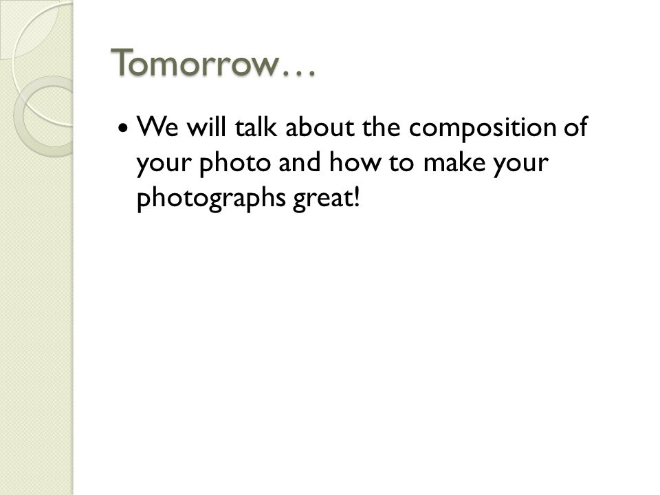 Tomorrow… We will talk about the composition of your photo and how to make your photographs great!