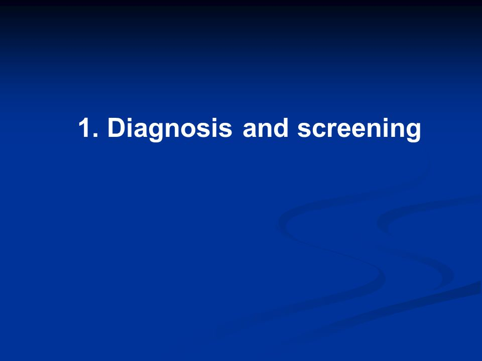 1. Diagnosis and screening
