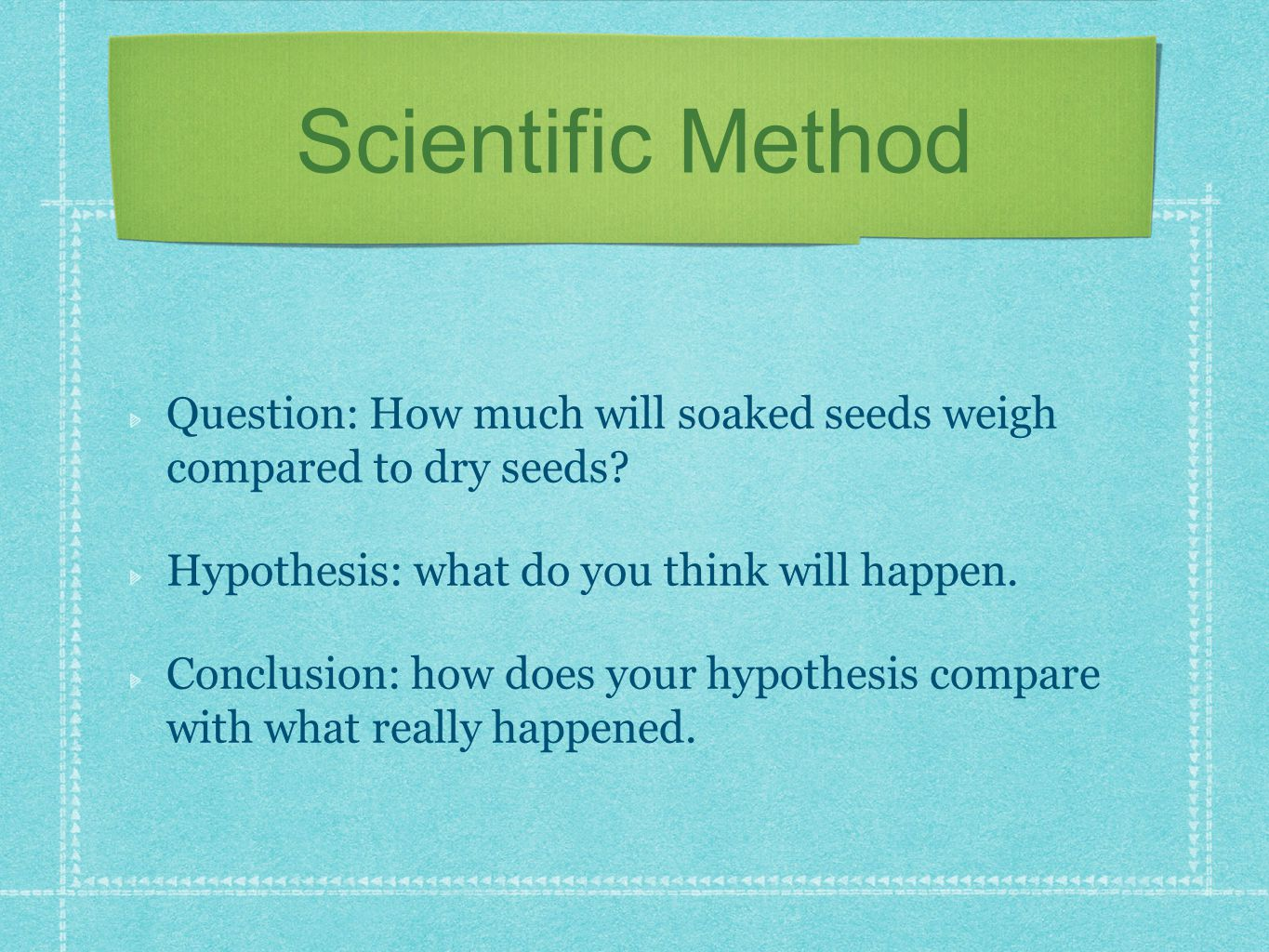 Scientific Method Question: How much will soaked seeds weigh compared to dry seeds.