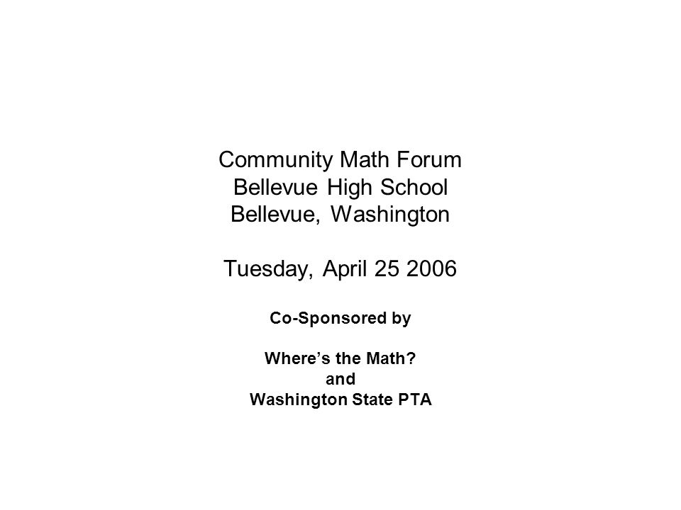 Community Math Forum Bellevue High School Bellevue, Washington Tuesday, April 25 2006 Co-Sponsored by Where's the Math.