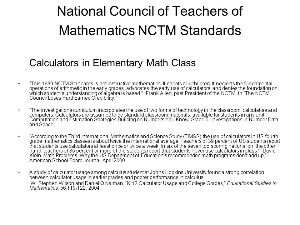 National Council of Teachers of Mathematics NCTM Standards Calculators in Elementary Math Class This 1989 NCTM Standards is not instructive mathematics.