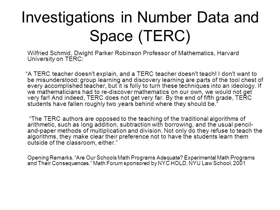 Investigations in Number Data and Space (TERC) Wilfried Schmid, Dwight Parker Robinson Professor of Mathematics, Harvard University on TERC: A TERC teacher doesn t explain, and a TERC teacher doesn t teach.
