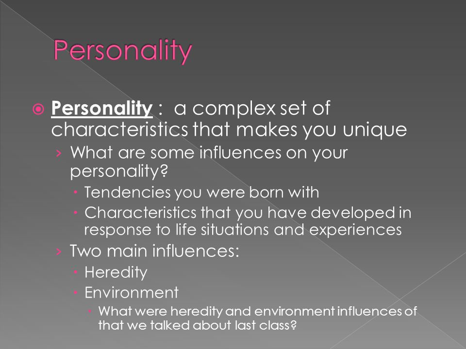  Personality : a complex set of characteristics that makes you unique › What are some influences on your personality.
