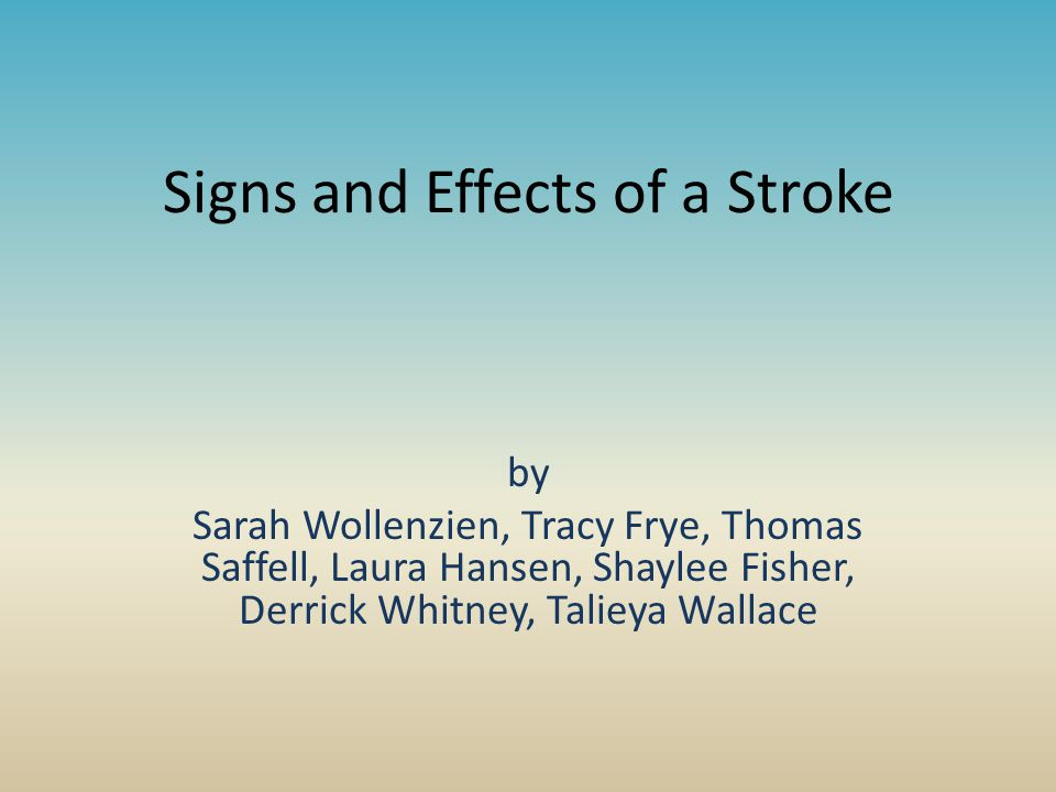 Signs and Effects of a Stroke by Sarah Wollenzien, Tracy Frye, Thomas Saffell, Laura Hansen, Shaylee Fisher, Derrick Whitney, Talieya Wallace
