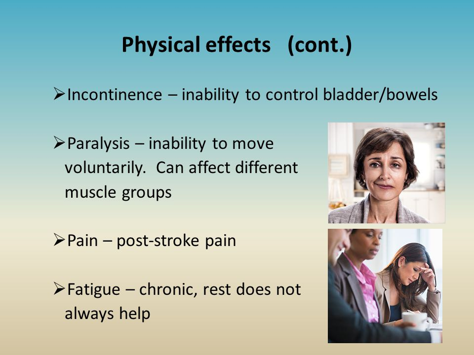 Physical effects (cont.)  Incontinence – inability to control bladder/bowels  Paralysis – inability to move voluntarily.