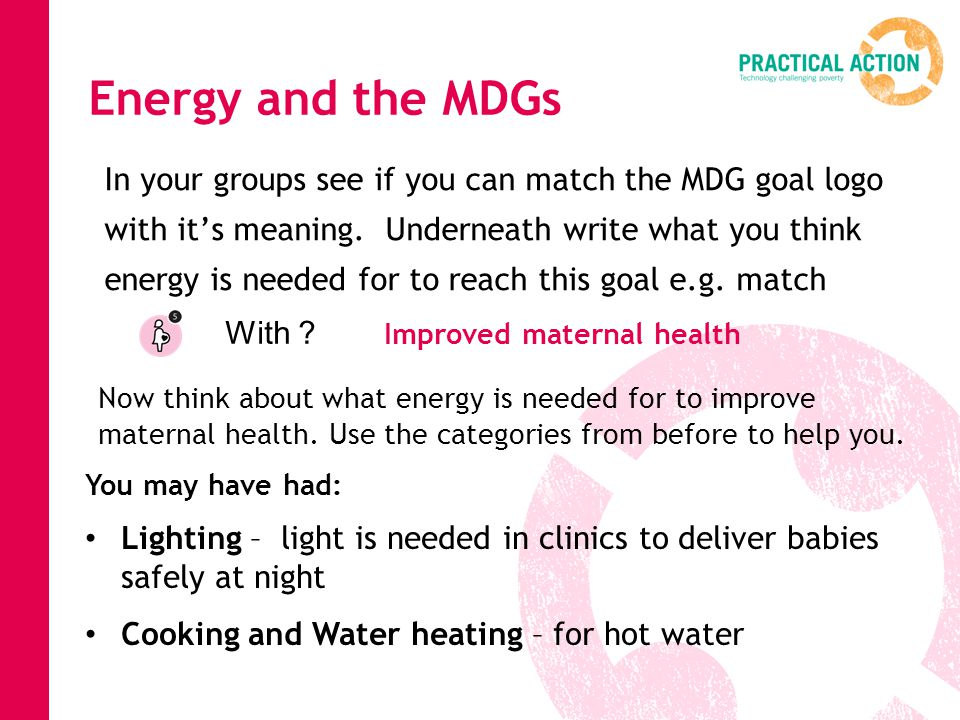 Energy and the MDGs In your groups see if you can match the MDG goal logo with it's meaning.