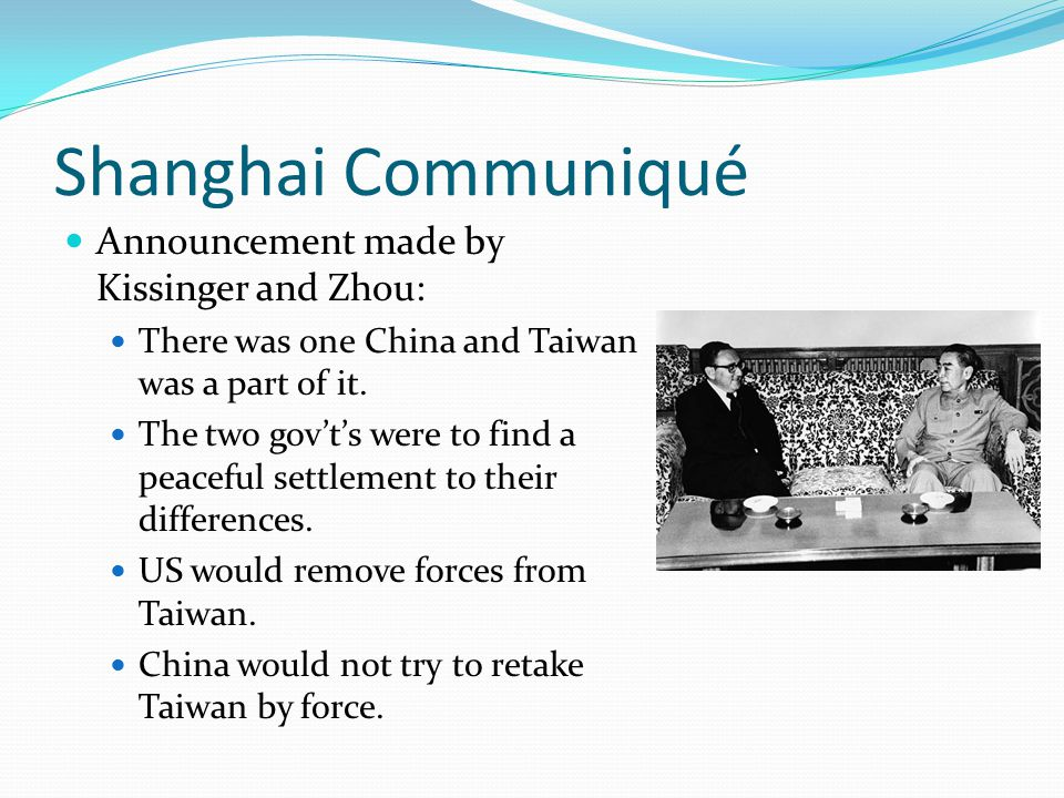 Shanghai Communiqué Announcement made by Kissinger and Zhou: There was one China and Taiwan was a part of it.