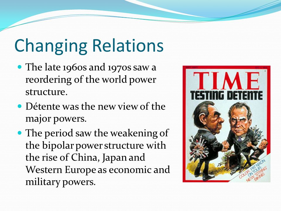 Changing Relations The late 1960s and 1970s saw a reordering of the world power structure.