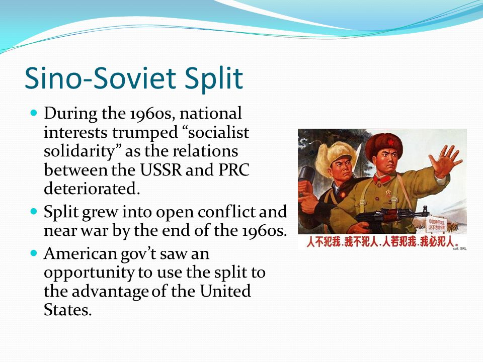 Sino-Soviet Split During the 1960s, national interests trumped socialist solidarity as the relations between the USSR and PRC deteriorated.