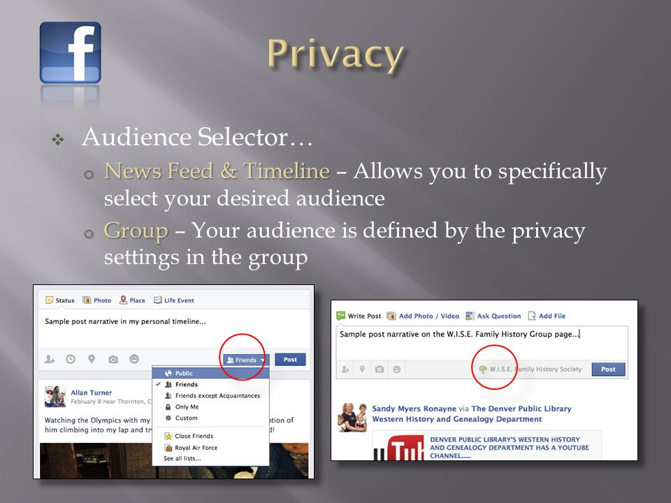  Audience Selector… o News Feed & Timeline o News Feed & Timeline – Allows you to specifically select your desired audience o Group o Group – Your audience is defined by the privacy settings in the group