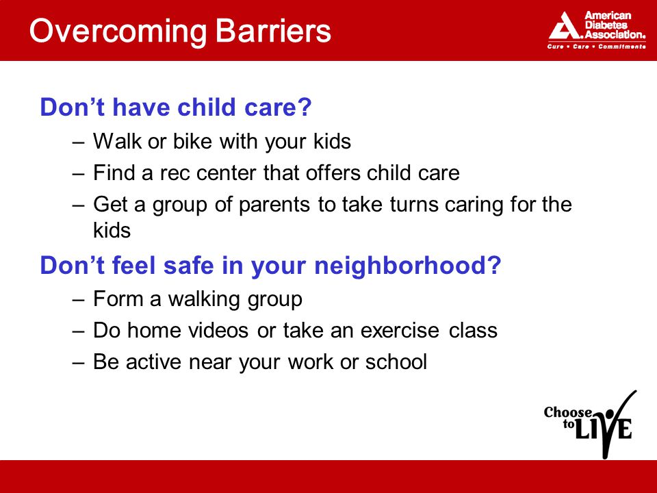 Overcoming Barriers Don't have child care.