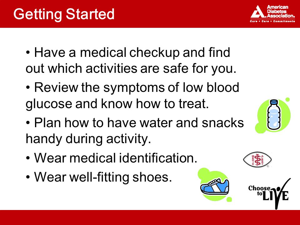 Getting Started Have a medical checkup and find out which activities are safe for you.