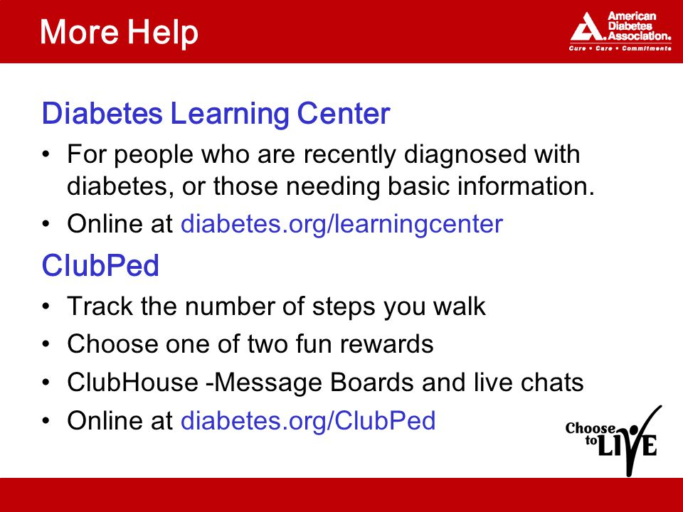 More Help Diabetes Learning Center For people who are recently diagnosed with diabetes, or those needing basic information.