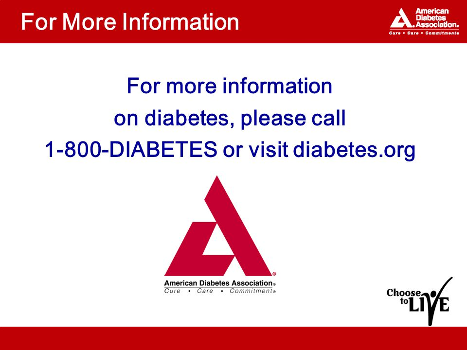 For More Information For more information on diabetes, please call DIABETES or visit diabetes.org