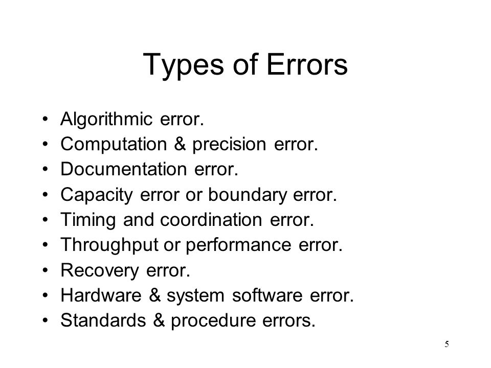5 Types of Errors Algorithmic error. Computation & precision error.