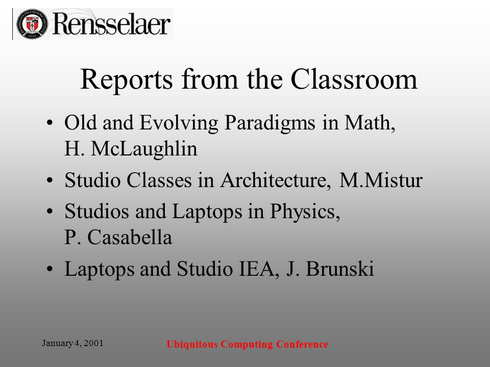 January 4, 2001 Ubiquitous Computing Conference Reports from the Classroom Old and Evolving Paradigms in Math, H.