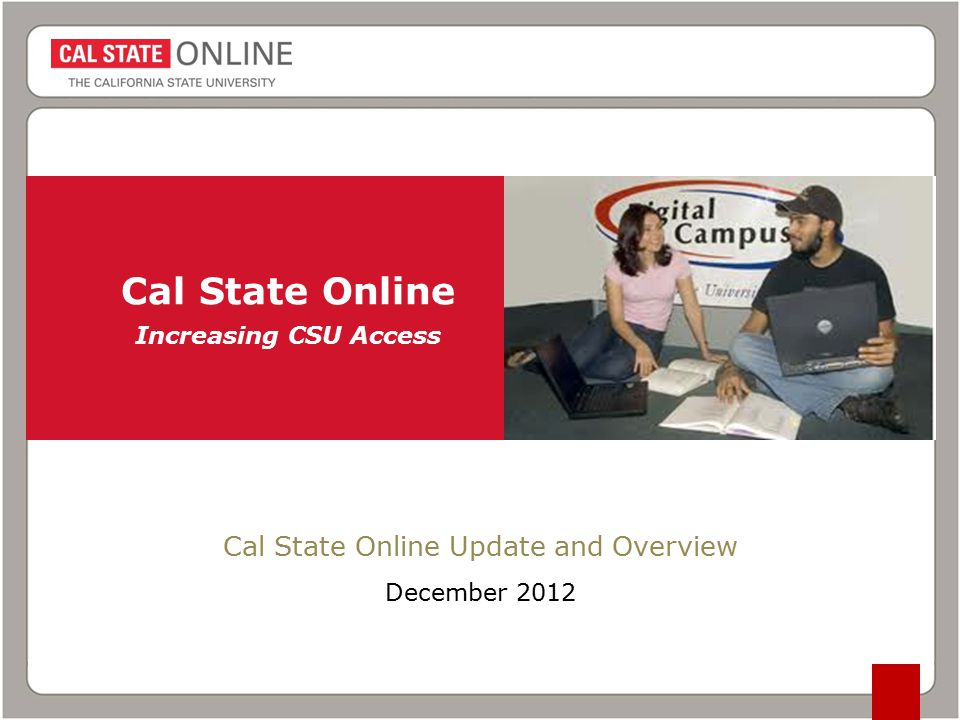 Cal State Online Increasing CSU Access Cal State Online Update and Overview December 2012