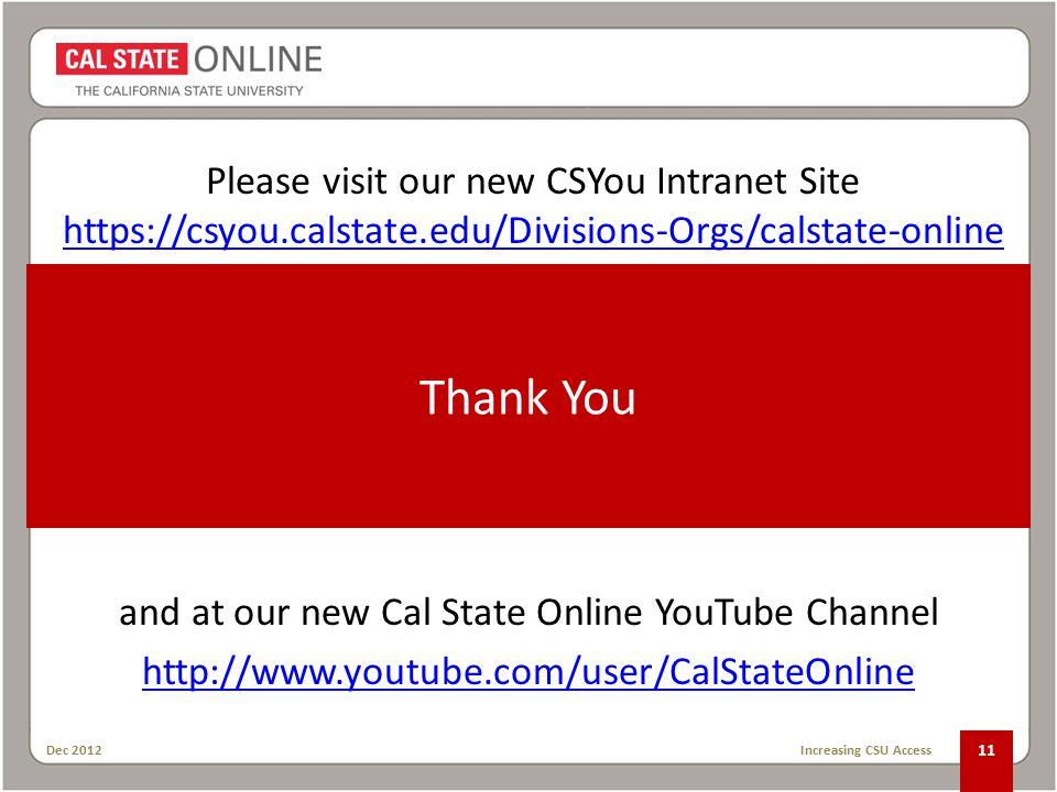 Thank You Dec 2012 Increasing CSU Access 11 and at our new Cal State Online YouTube Channel   Please visit our new CSYou Intranet Site