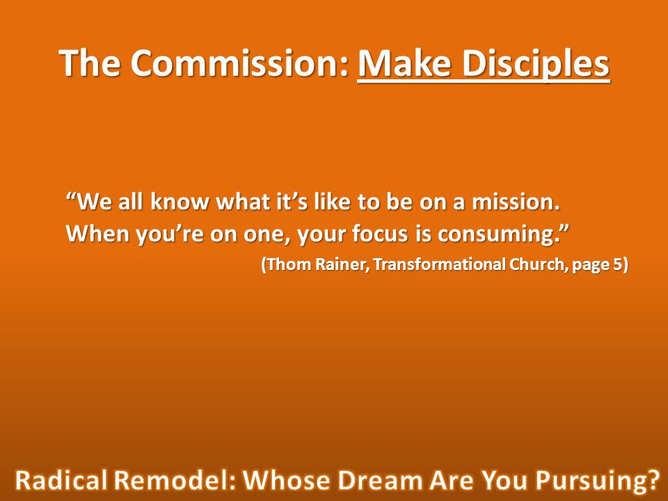 The Commission: Make Disciples We all know what it's like to be on a mission.