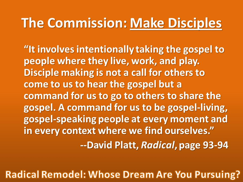 The Commission: Make Disciples It involves intentionally taking the gospel to people where they live, work, and play.