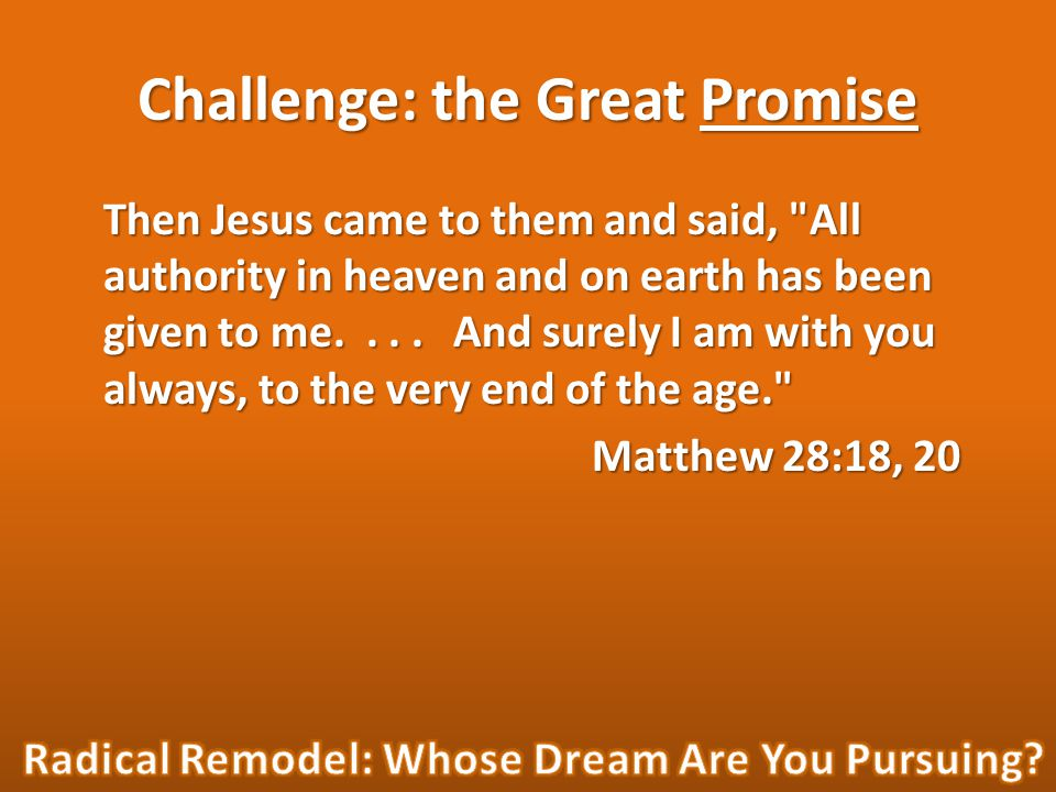 Challenge: the Great Promise Then Jesus came to them and said, All authority in heaven and on earth has been given to me....